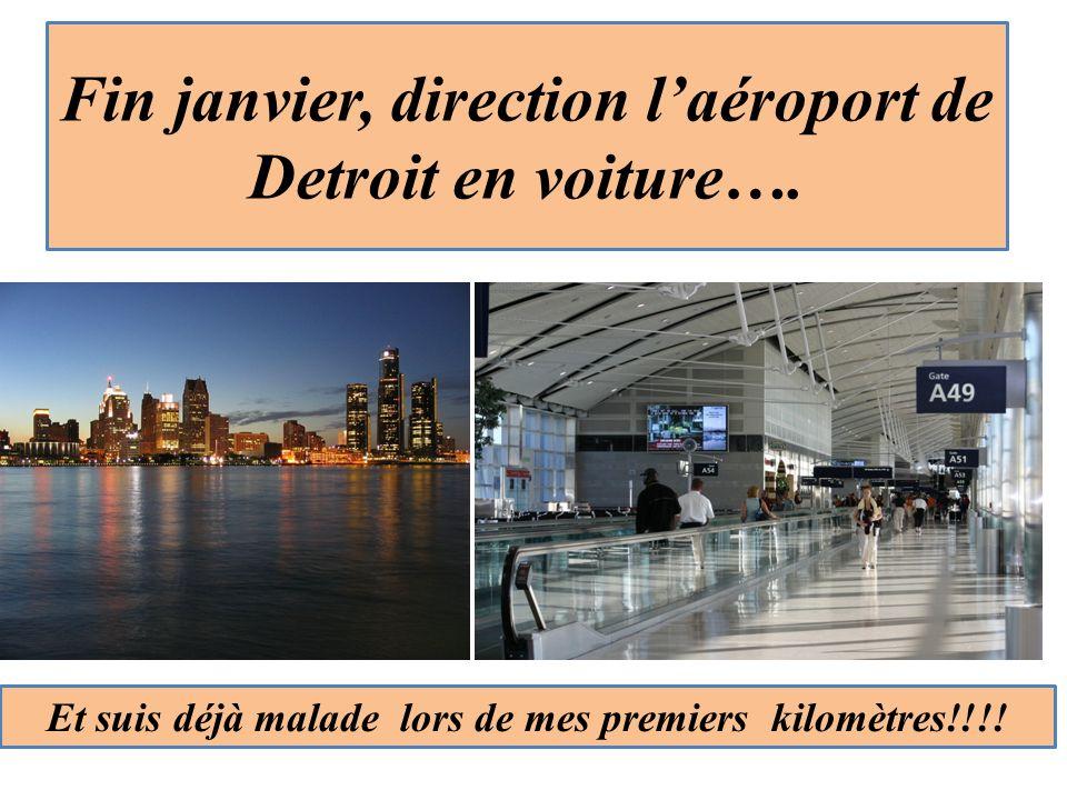Fin janvier, direction laéroport de Detroit en voiture…. Et suis déjà malade lors de mes premiers kilomètres!!!!