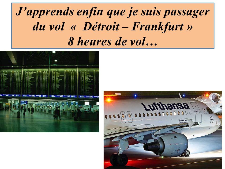 Japprends enfin que je suis passager du vol « Détroit – Frankfurt » 8 heures de vol…