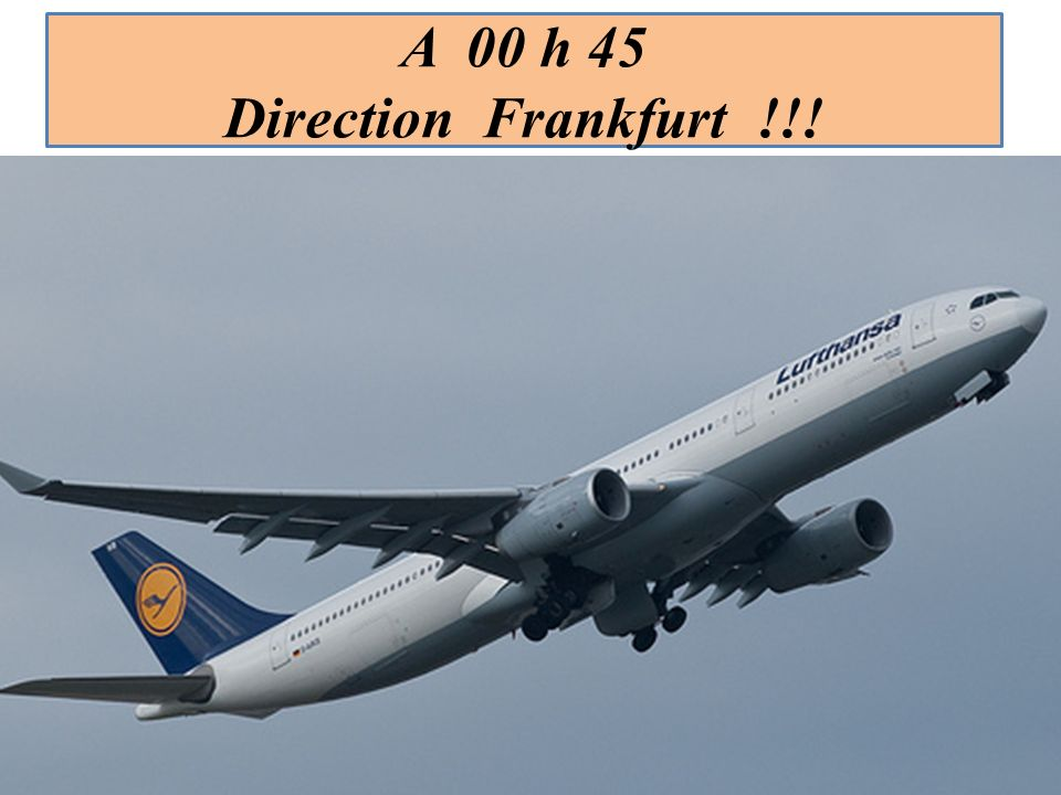 A 00 h 45 Direction Frankfurt !!!