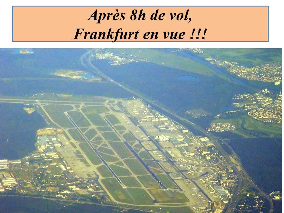 Après 8h de vol, Frankfurt en vue !!!