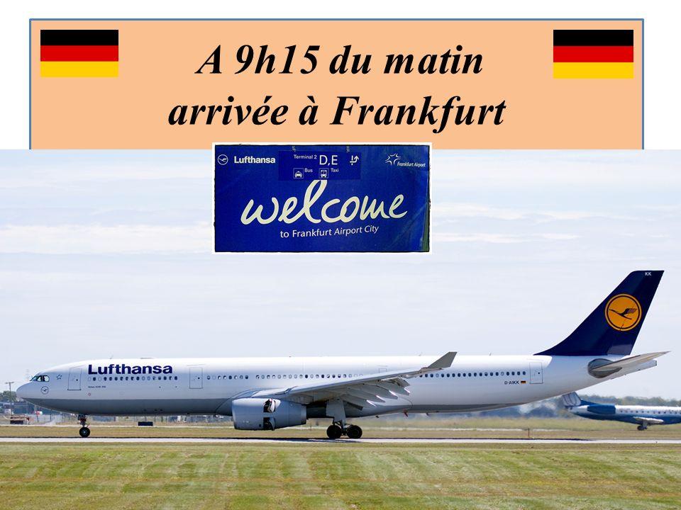 A 9h15 du matin arrivée à Frankfurt