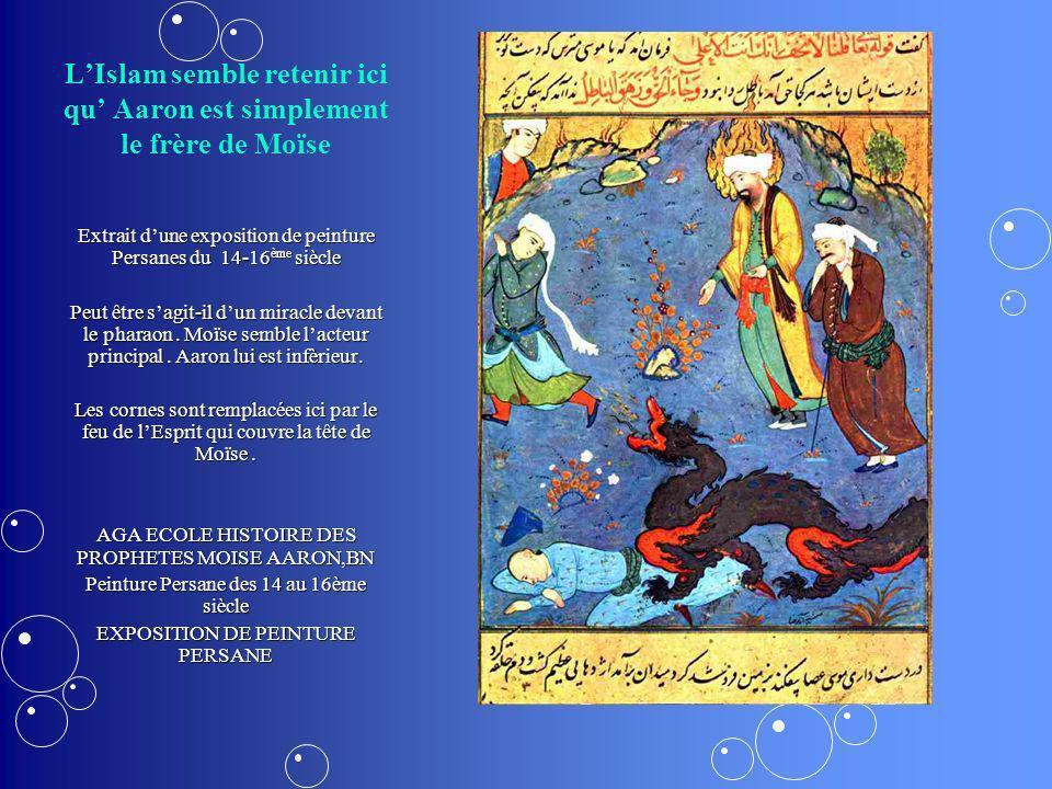 LIslam semble retenir ici qu Aaron est simplement le frère de Moïse Extrait dune exposition de peinture Persanes du 14-16 ème siècle Peut être sagit-i