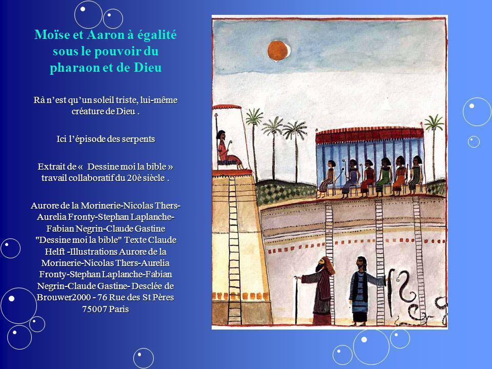 Moïse et Aaron à égalité sous le pouvoir du pharaon et de Dieu Rà nest quun soleil triste, lui-même créature de Dieu. Ici lépisode des serpents Extrai