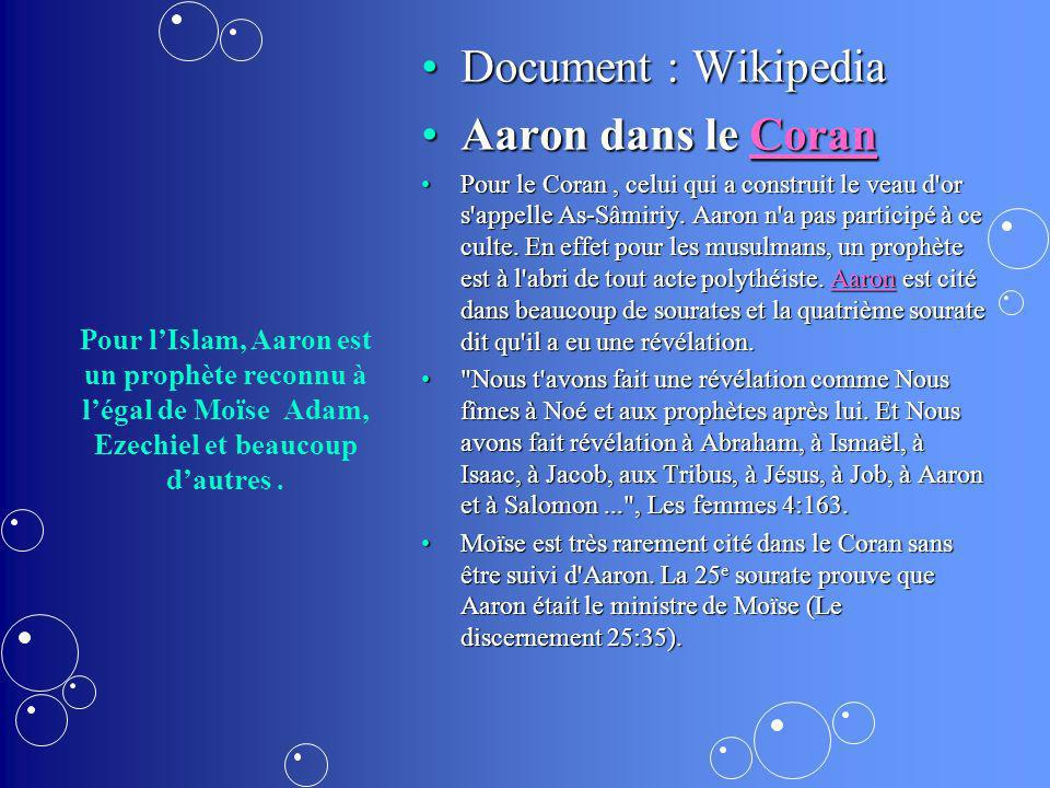 Pour lIslam, Aaron est un prophète reconnu à légal de Moïse Adam, Ezechiel et beaucoup dautres. Document : WikipediaDocument : Wikipedia Aaron dans le