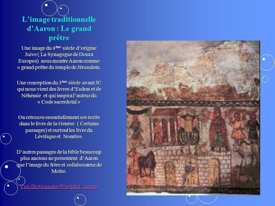 Limage traditionnelle dAaron : Le grand prêtre Une image du 4 ème siècle dorigine Juive ( La Synagogue de Doura Europos) nous montre Aaron comme « gra
