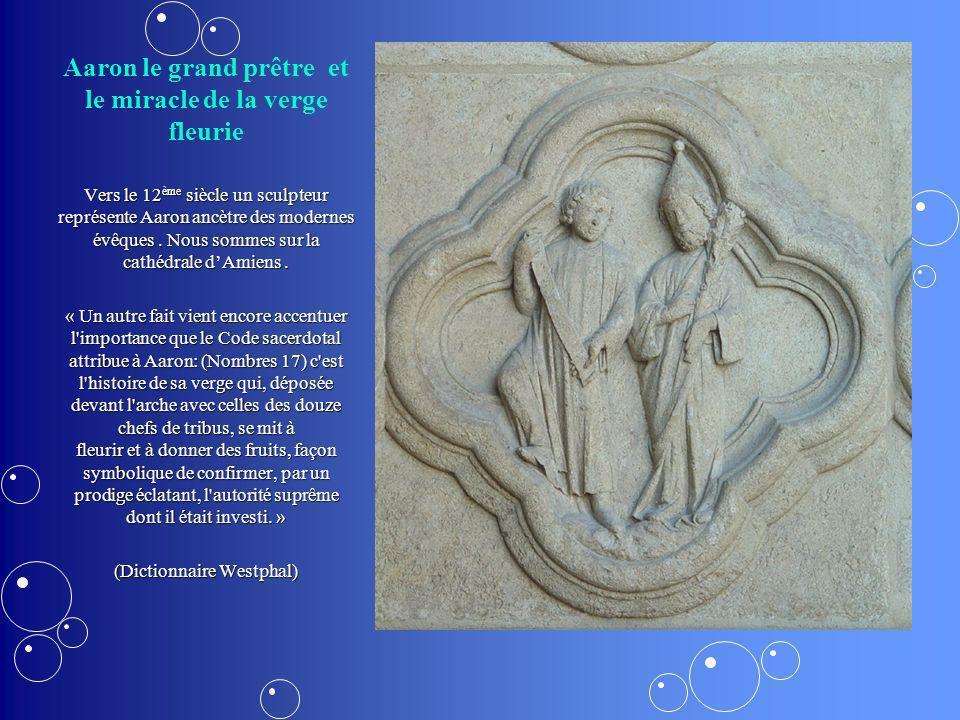 Aaron le grand prêtre et le miracle de la verge fleurie Vers le 12 ème siècle un sculpteur représente Aaron ancètre des modernes évêques. Nous sommes