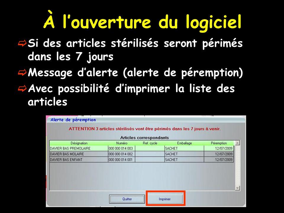 À louverture du logiciel Si des articles stérilisés seront périmés dans les 7 jours Message dalerte (alerte de péremption) Avec possibilité dimprimer