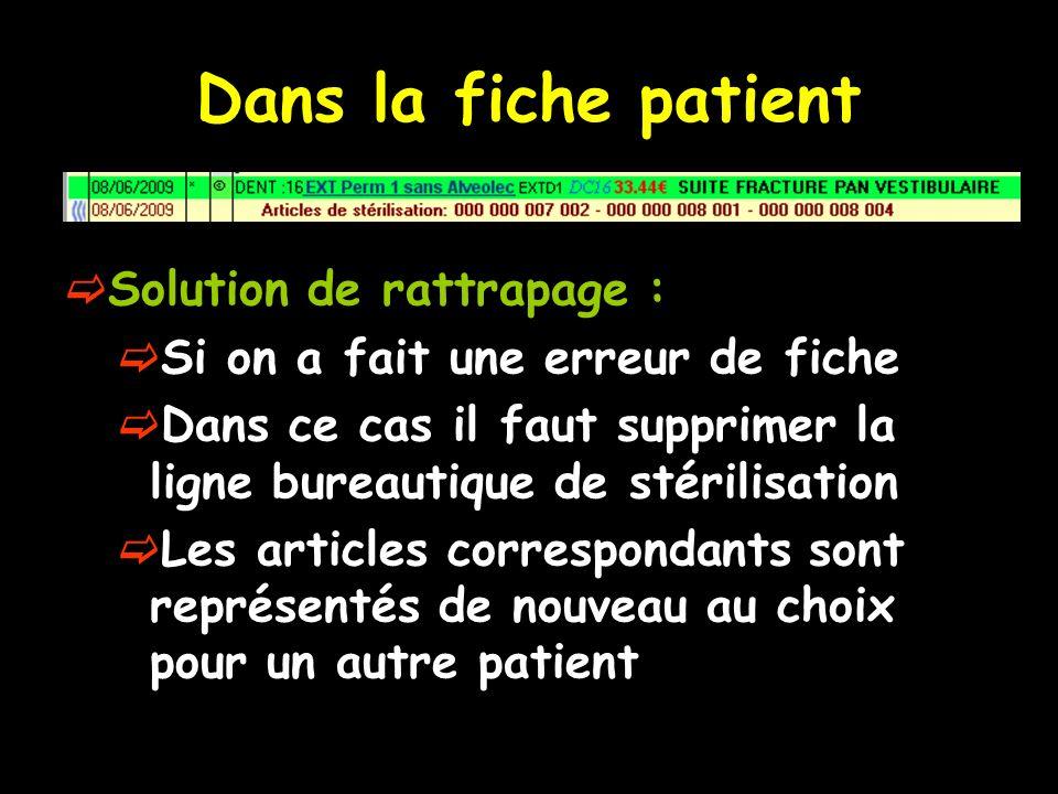 Dans la fiche patient Solution de rattrapage : Si on a fait une erreur de fiche Dans ce cas il faut supprimer la ligne bureautique de stérilisation Le