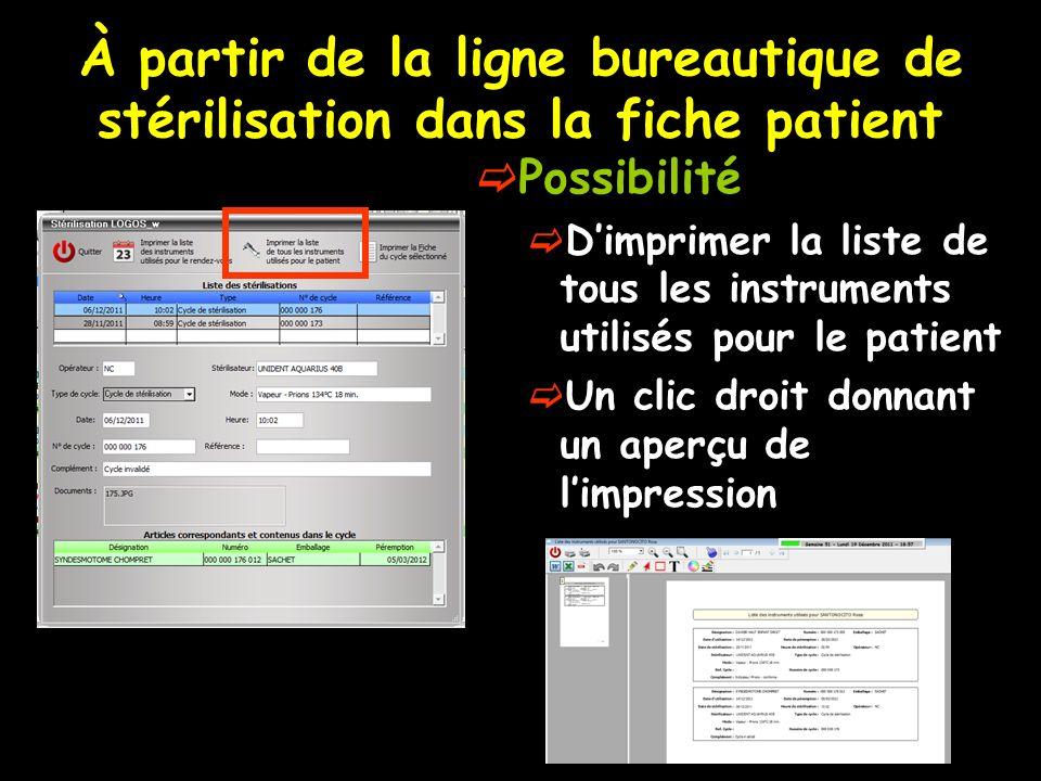 À partir de la ligne bureautique de stérilisation dans la fiche patient Possibilité Dimprimer la liste de tous les instruments utilisés pour le patien