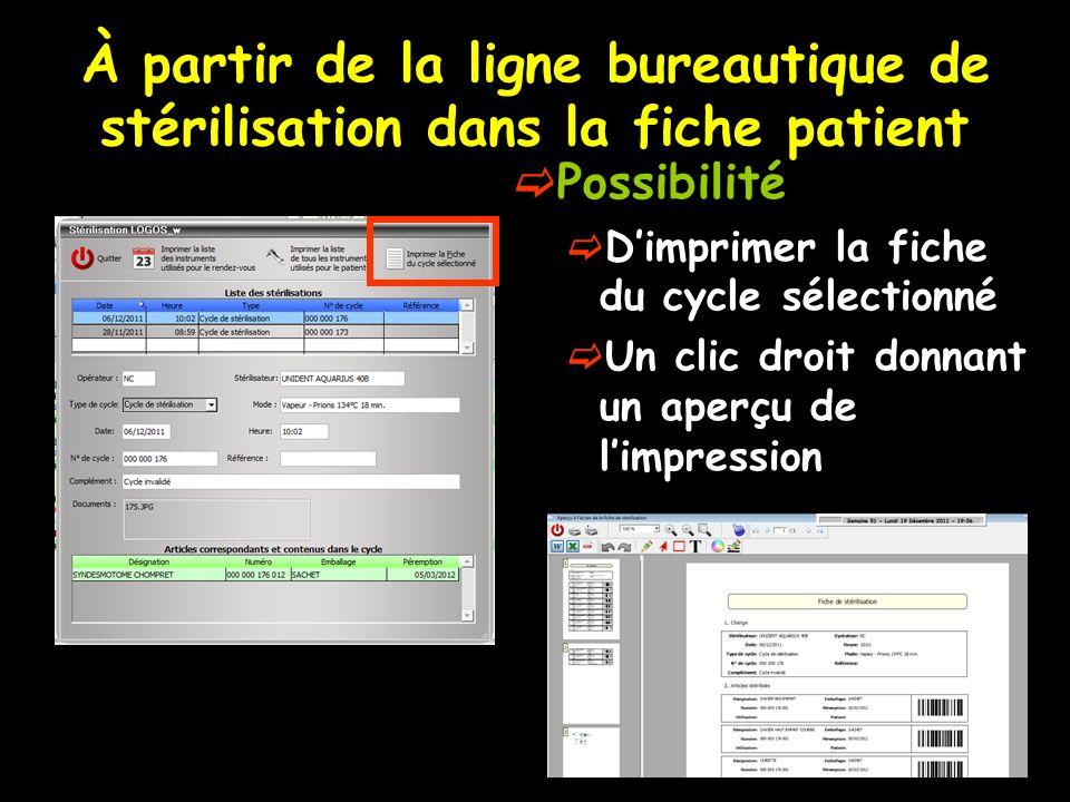 À partir de la ligne bureautique de stérilisation dans la fiche patient Possibilité Dimprimer la fiche du cycle sélectionné Un clic droit donnant un a
