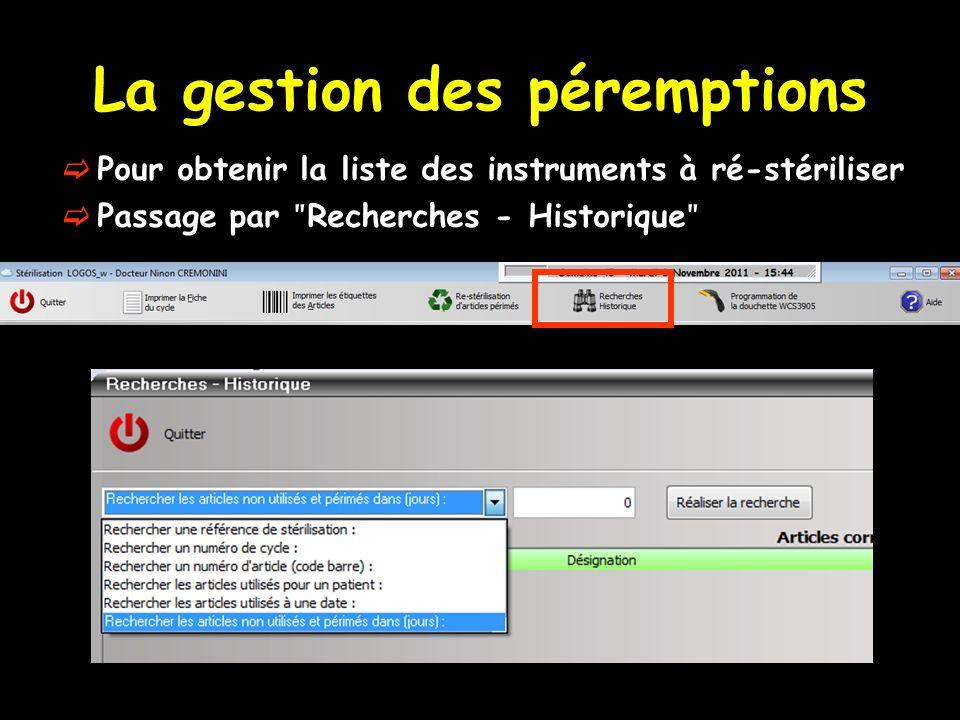 La gestion des péremptions Pour obtenir la liste des instruments à ré-stériliser Passage par ʺ Recherches - Historique ʺ