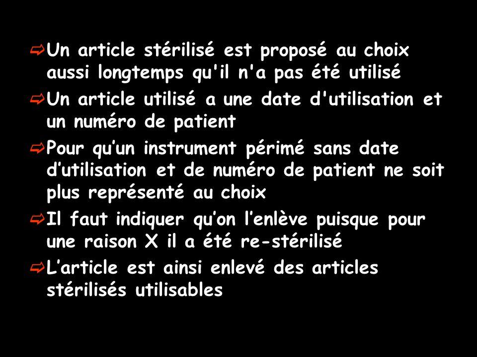 Un article stérilisé est proposé au choix aussi longtemps qu'il n'a pas été utilisé Un article utilisé a une date d'utilisation et un numéro de patien