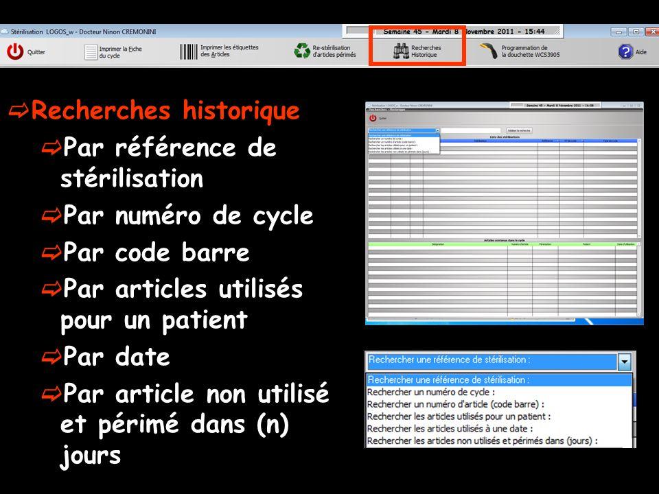 Recherches historique Par référence de stérilisation Par numéro de cycle Par code barre Par articles utilisés pour un patient Par date Par article non