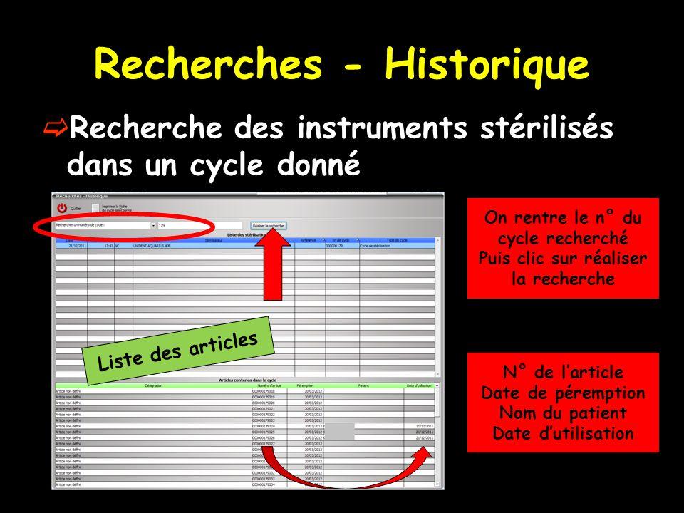 Recherches - Historique Recherche des instruments stérilisés dans un cycle donné N° de larticle Date de péremption Nom du patient Date dutilisation On