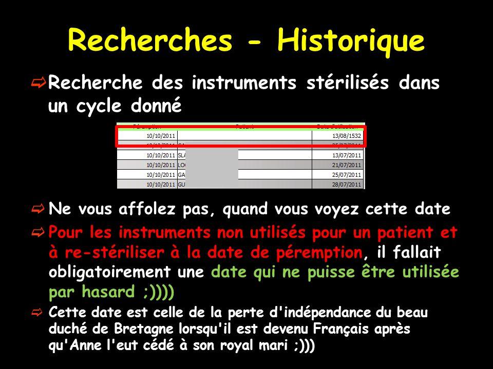 Recherches - Historique Recherche des instruments stérilisés dans un cycle donné Ne vous affolez pas, quand vous voyez cette date Pour les instruments