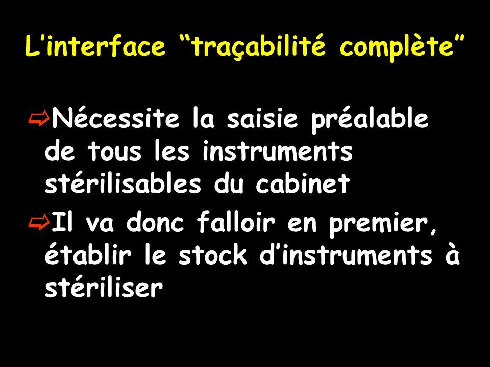 Linterface traçabilité complète Nécessite la saisie préalable de tous les instruments stérilisables du cabinet Il va donc falloir en premier, établir
