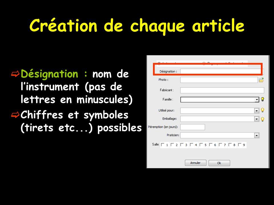 Création de chaque article Désignation : nom de linstrument (pas de lettres en minuscules) Chiffres et symboles (tirets etc...) possibles