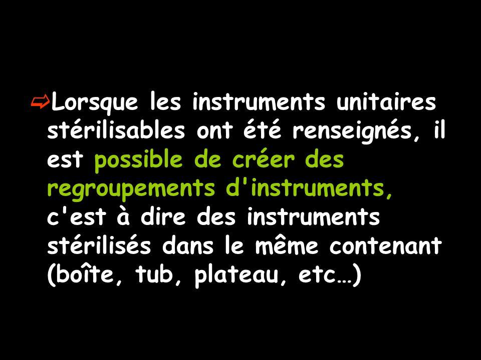 Lorsque les instruments unitaires stérilisables ont été renseignés, il est possible de créer des regroupements d'instruments, c'est à dire des instrum