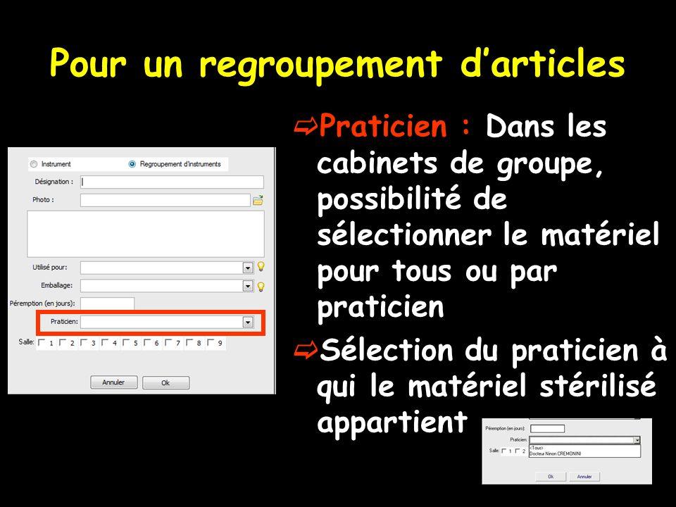 Pour un regroupement darticles Praticien : Dans les cabinets de groupe, possibilité de sélectionner le matériel pour tous ou par praticien Sélection d