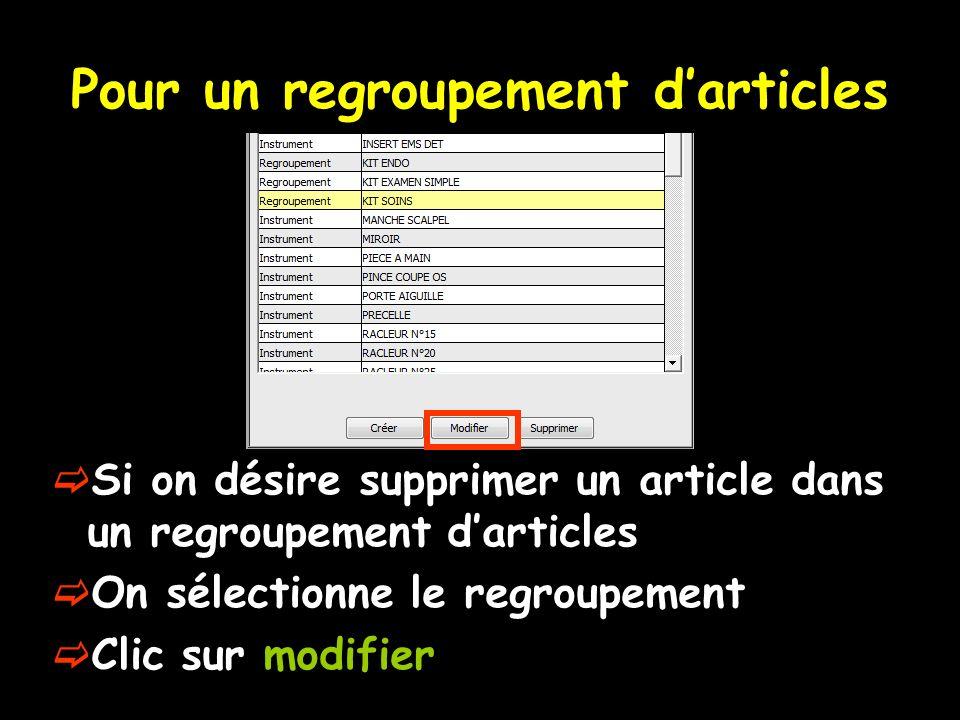 Pour un regroupement darticles Si on désire supprimer un article dans un regroupement darticles On sélectionne le regroupement Clic sur modifier