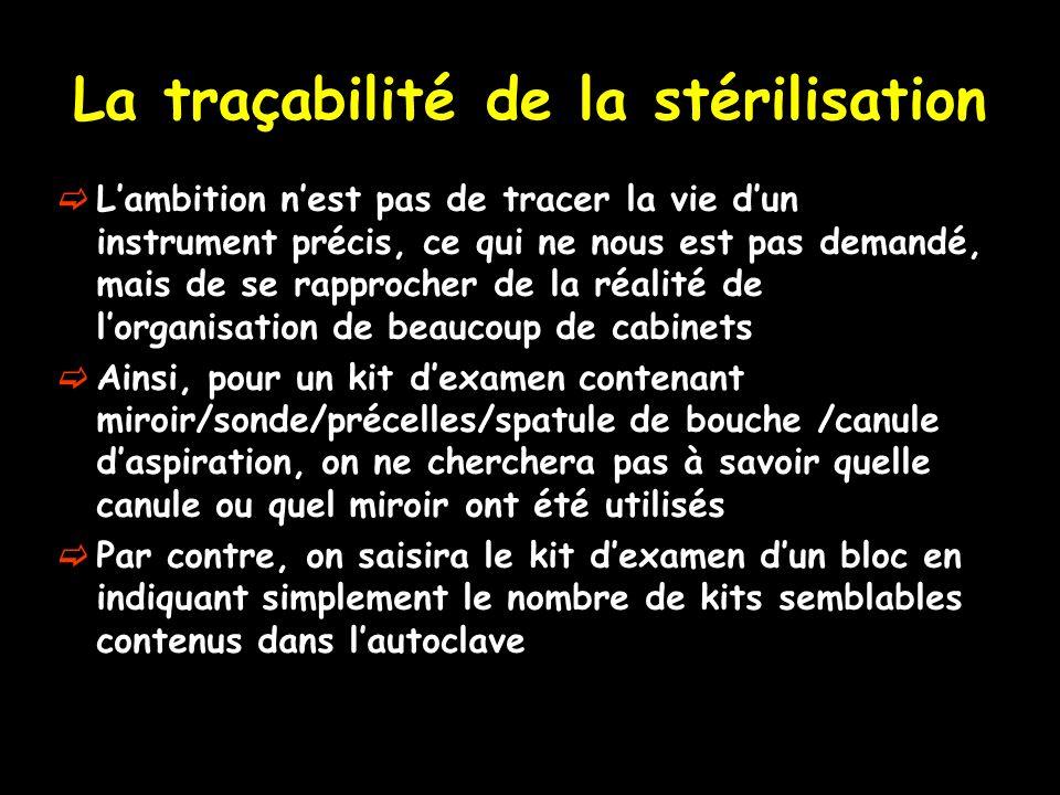 La traçabilité de la stérilisation Lambition nest pas de tracer la vie dun instrument précis, ce qui ne nous est pas demandé, mais de se rapprocher de