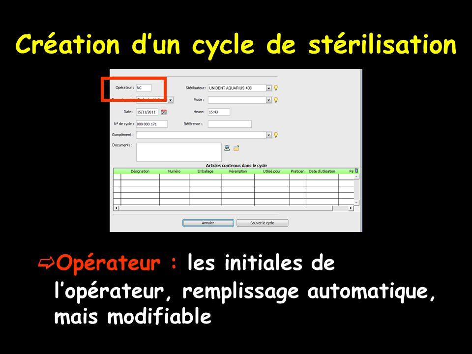 Création dun cycle de stérilisation Opérateur : les initiales de lopérateur, remplissage automatique, mais modifiable