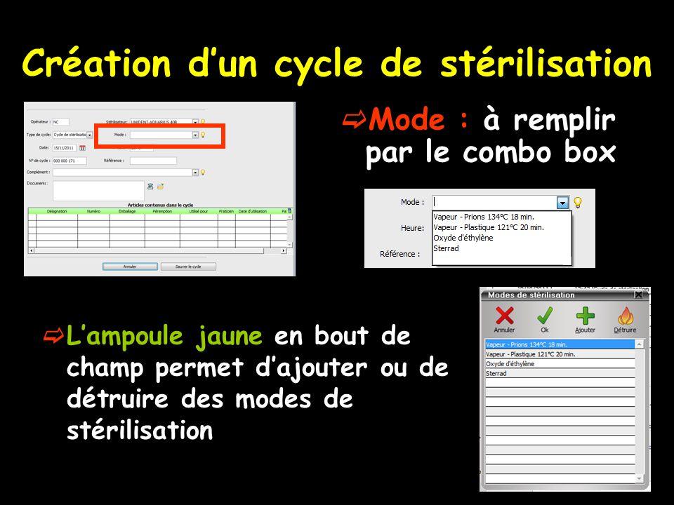 Création dun cycle de stérilisation Mode : à remplir par le combo box Lampoule jaune en bout de champ permet dajouter ou de détruire des modes de stér