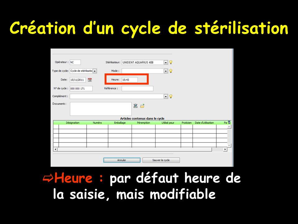 Création dun cycle de stérilisation Heure : par défaut heure de la saisie, mais modifiable
