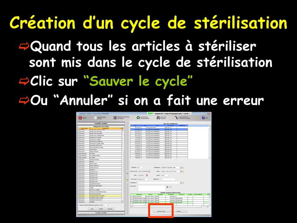 Quand tous les articles à stériliser sont mis dans le cycle de stérilisation Clic sur Sauver le cycle Ou Annuler si on a fait une erreur Création dun