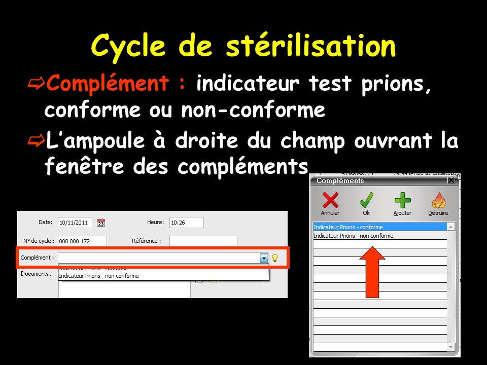 Cycle de stérilisation Complément : indicateur test prions, conforme ou non-conforme Lampoule à droite du champ ouvrant la fenêtre des compléments