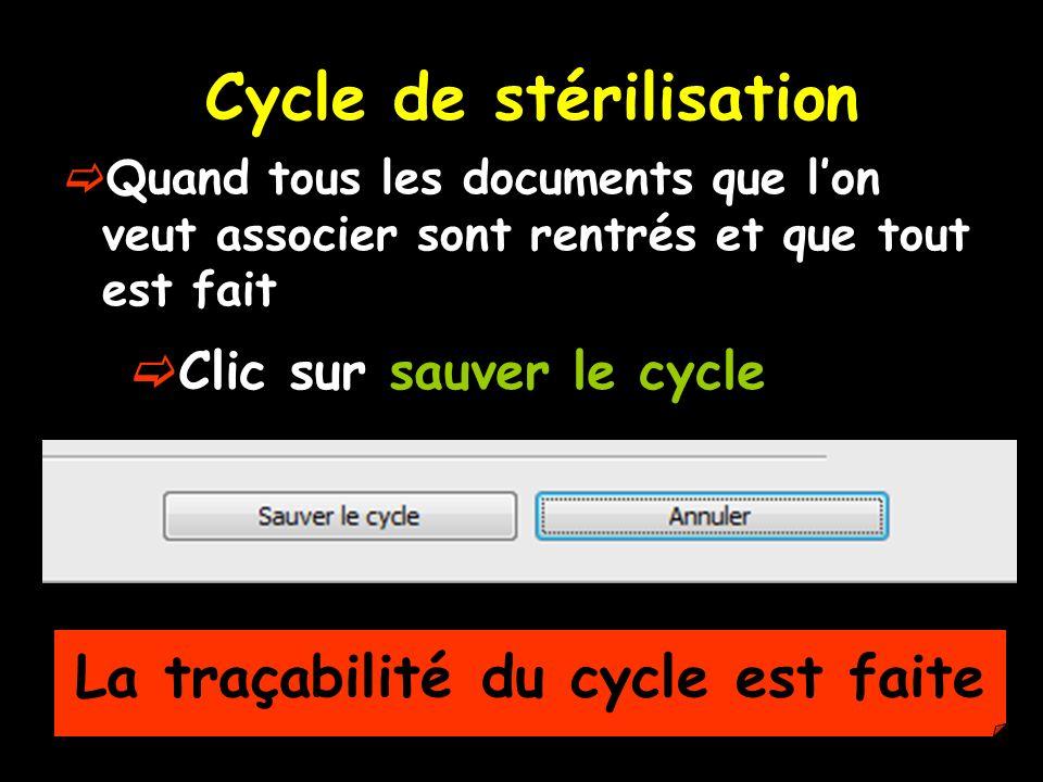 Cycle de stérilisation Quand tous les documents que lon veut associer sont rentrés et que tout est fait Clic sur sauver le cycle La traçabilité du cyc