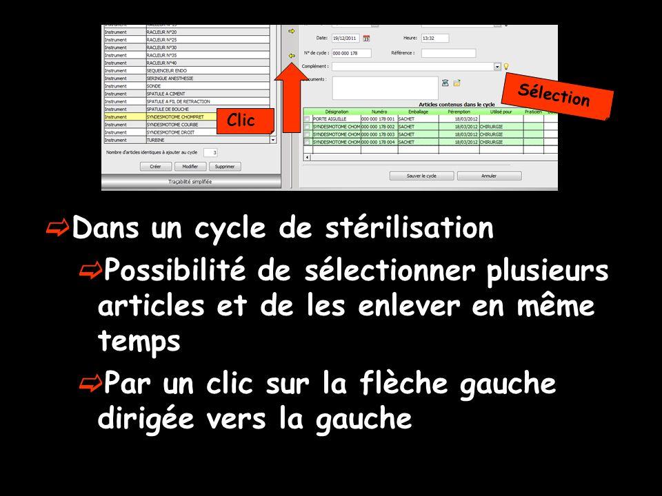 Dans un cycle de stérilisation Possibilité de sélectionner plusieurs articles et de les enlever en même temps Par un clic sur la flèche gauche dirigée
