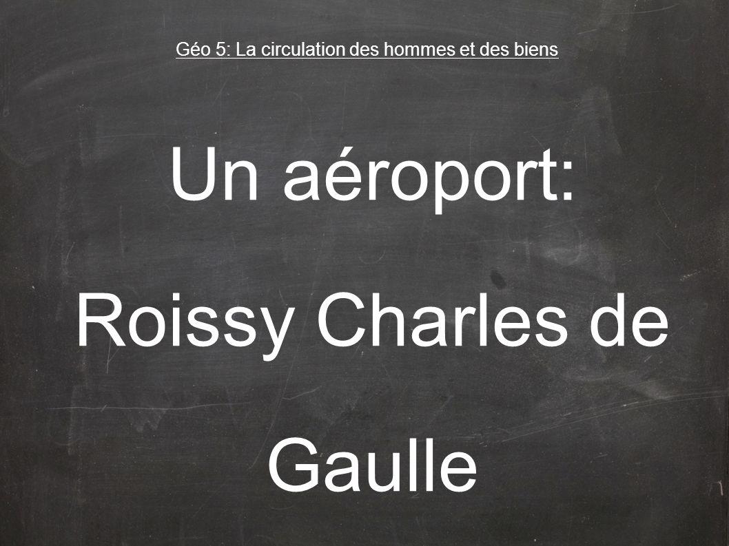 Un aéroport: Roissy Charles de Gaulle Géo 5: La circulation des hommes et des biens