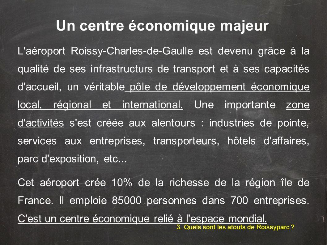 L'aéroport Roissy-Charles-de-Gaulle est devenu grâce à la qualité de ses infrastructurs de transport et à ses capacités d'accueil, un véritable pôle d