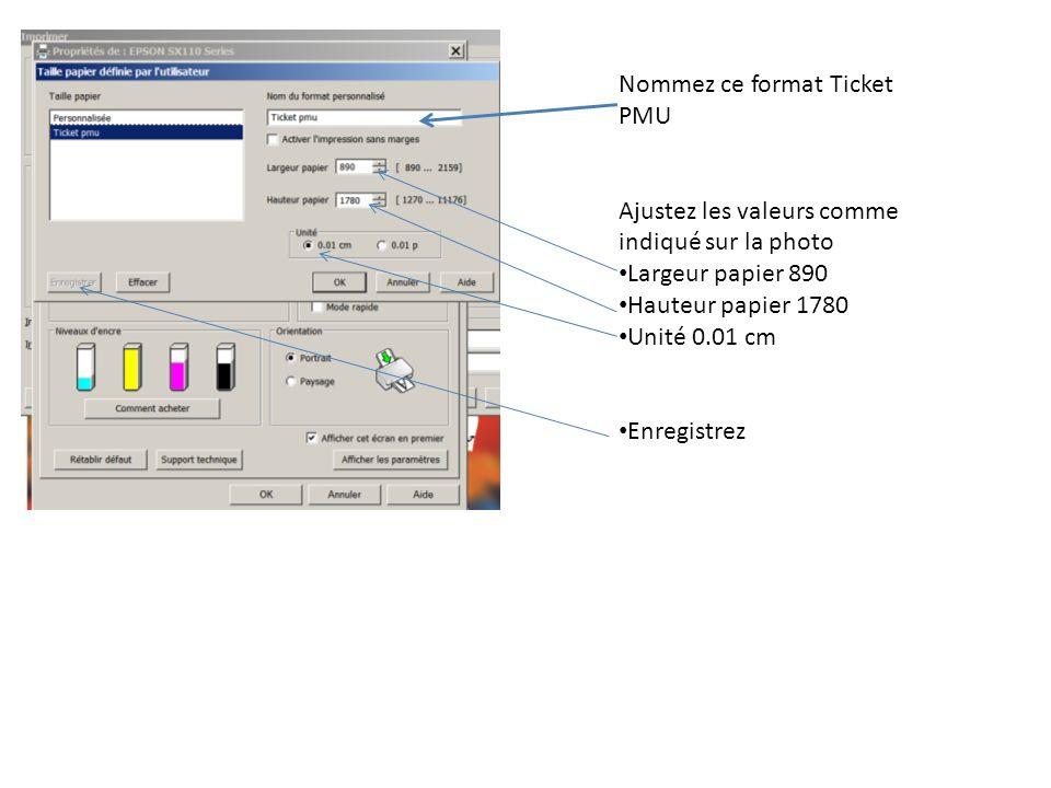 Nommez ce format Ticket PMU Ajustez les valeurs comme indiqué sur la photo Largeur papier 890 Hauteur papier 1780 Unité 0.01 cm Enregistrez