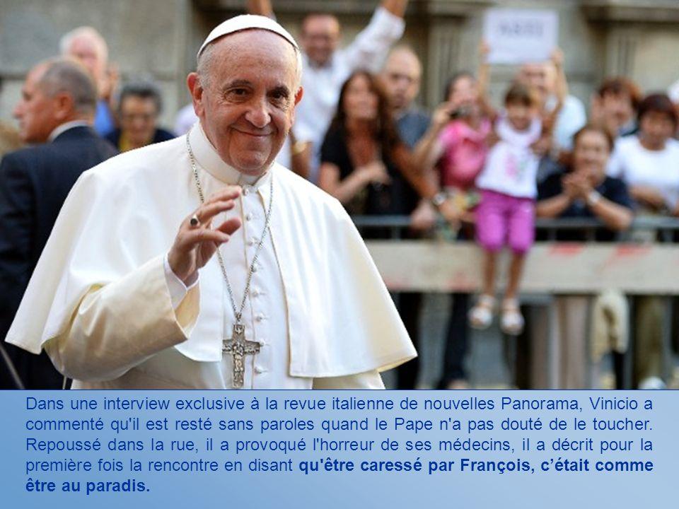 Dans une interview exclusive à la revue italienne de nouvelles Panorama, Vinicio a commenté qu il est resté sans paroles quand le Pape n a pas douté de le toucher.