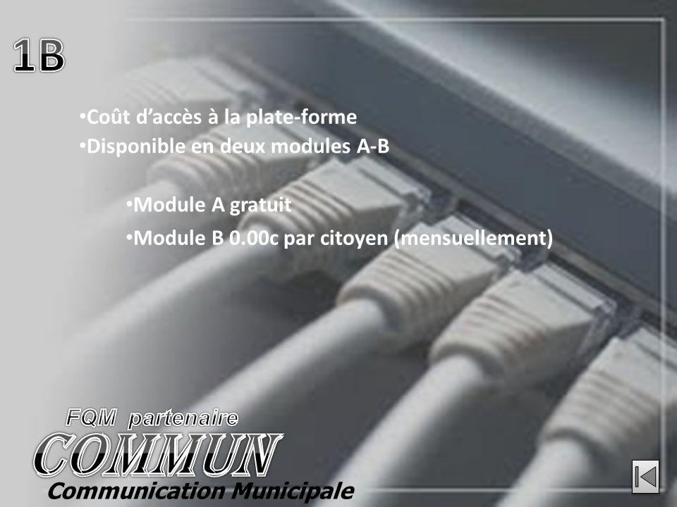 Communication Municipale Coût daccès à la plate-forme Disponible en deux modules A-B Module A gratuit Module B 0.00c par citoyen (mensuellement)