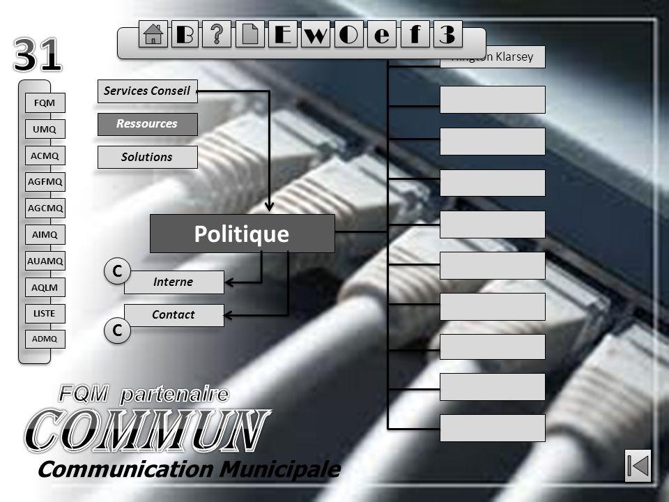 Ressources Politique Solutions Services Conseil Hington Klarsey Contact Interne C C C C Communication Municipale FQM ACMQ AGFMQ AGCMQ AIMQ AQLM AUAMQ UMQ LISTE ADMQ E E B B w w O O e e f f 3 3