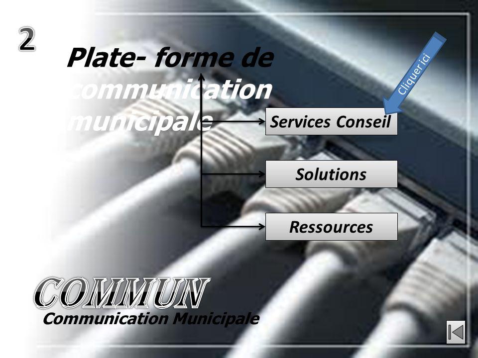 Services Conseil Solutions Plate- forme de communication municipale Ressources Communication Municipale Cliquer ici