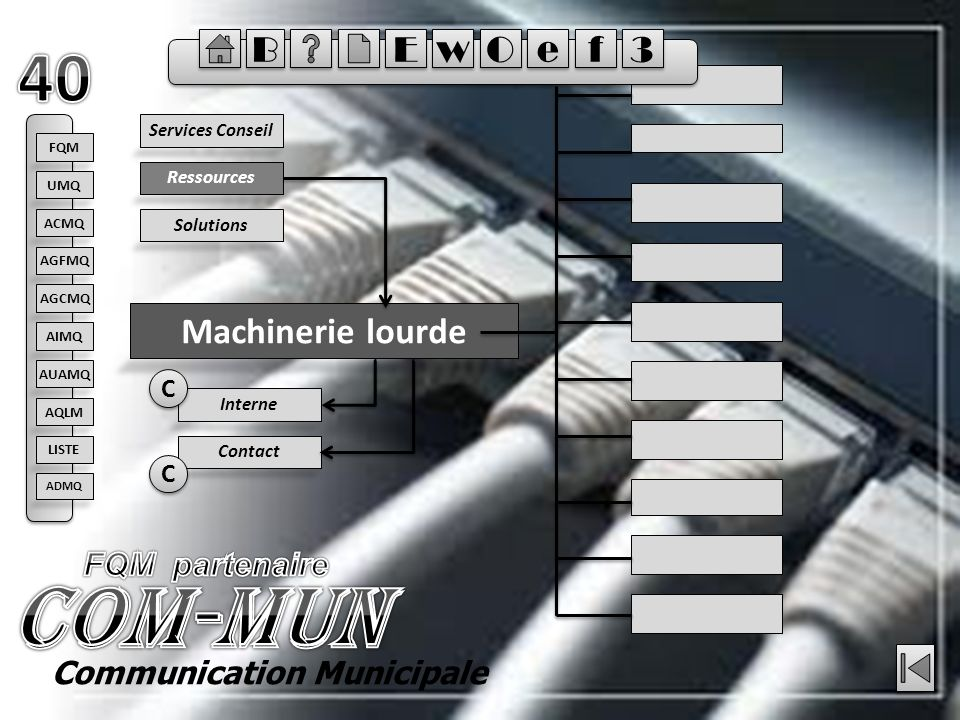 Ressources Machinerie lourde Solutions Services Conseil Contact Interne C C C C Communication Municipale FQM ACMQ AGFMQ AGCMQ AIMQ AQLM AUAMQ UMQ LIST