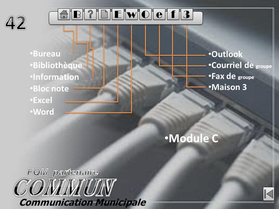 Bureau Bibliothèque Module C Information Bloc note Excel Word Outlook Courriel de groupe Fax de groupe Maison 3 E E B B w w O O e e f f 3 3