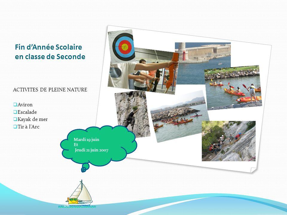 Fin dAnnée Scolaire en classe de Seconde ACTIVITES DE PLEINE NATURE Aviron Escalade Kayak de mer Tir à lArc Mardi 19 juin Et Jeudi 21 juin 2007