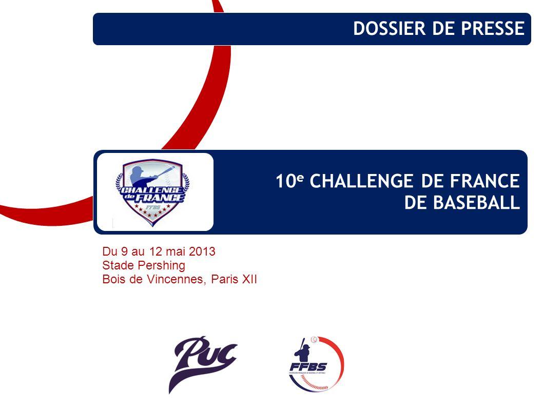 10 e CHALLENGE DE FRANCE DE BASEBALL DOSSIER DE PRESSE Du 9 au 12 mai 2013 Stade Pershing Bois de Vincennes, Paris XII