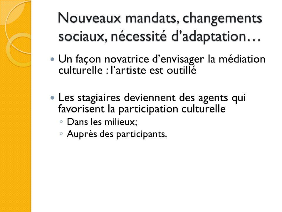 Nouveaux mandats, changements sociaux, nécessité dadaptation… Un façon novatrice denvisager la médiation culturelle : lartiste est outillé Les stagiai