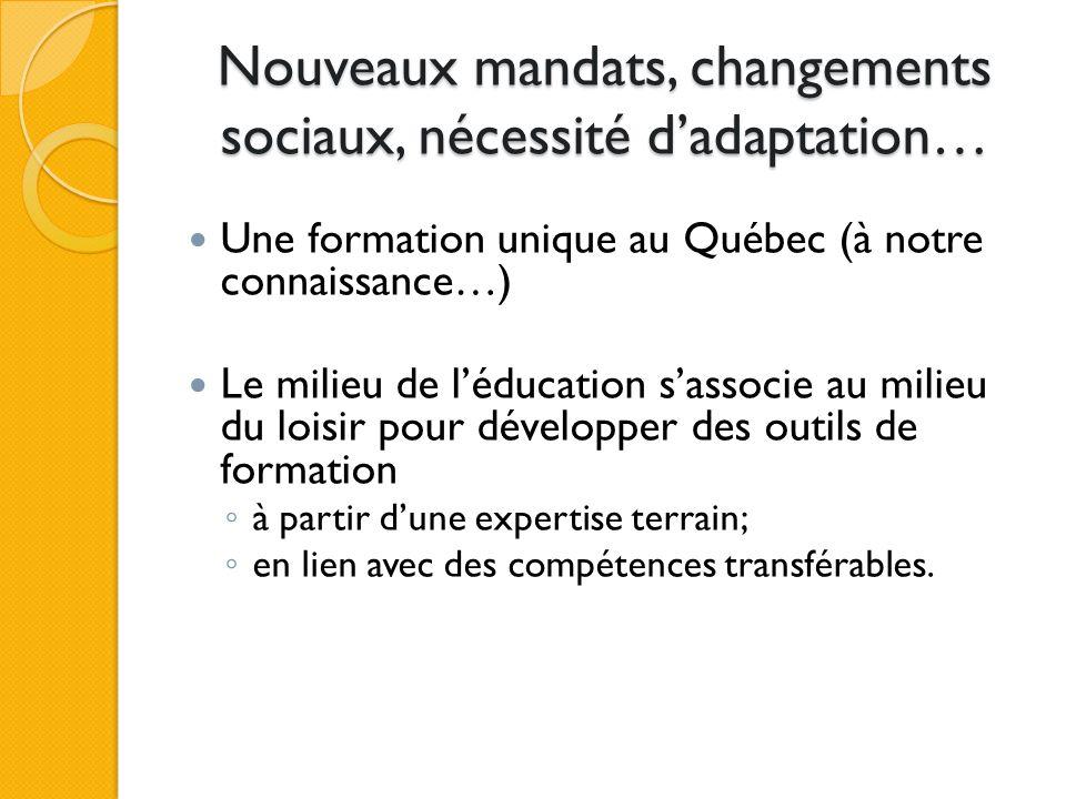 Nouveaux mandats, changements sociaux, nécessité dadaptation… Une formation unique au Québec (à notre connaissance…) Le milieu de léducation sassocie