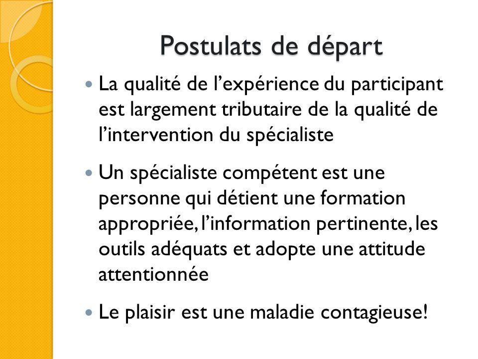 Postulats de départ La qualité de lexpérience du participant est largement tributaire de la qualité de lintervention du spécialiste Un spécialiste com