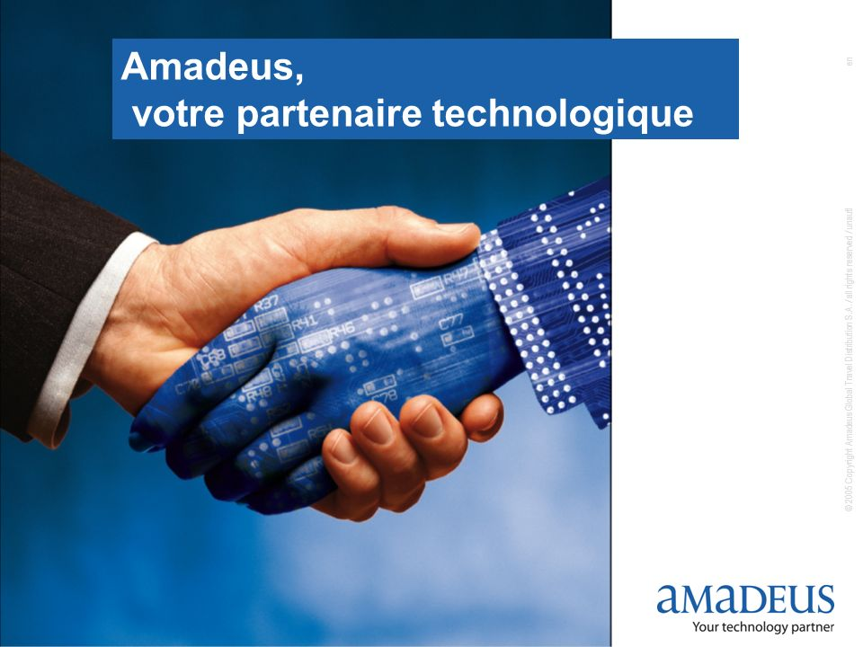 © 2005 Copyright Amadeus Global Travel Distribution S.A. / all rights reserved / unauthorized use and disclosure strictly forbidden 1 Amadeus, votre p