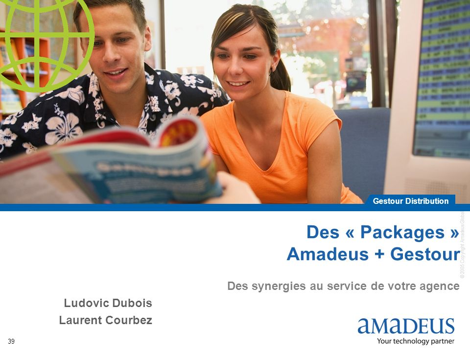 © 2005 Copyright Amadeus Global Travel Distribution S.A. / all rights reserved / unauthorized use and disclosure strictly forbidden 39 Des « Packages