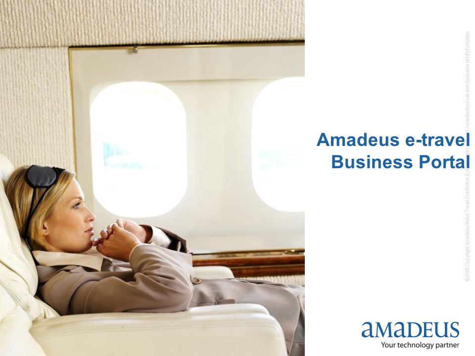 © 2005 Copyright Amadeus Global Travel Distribution S.A. / all rights reserved / unauthorized use and disclosure strictly forbidden 4 Amadeus e-travel