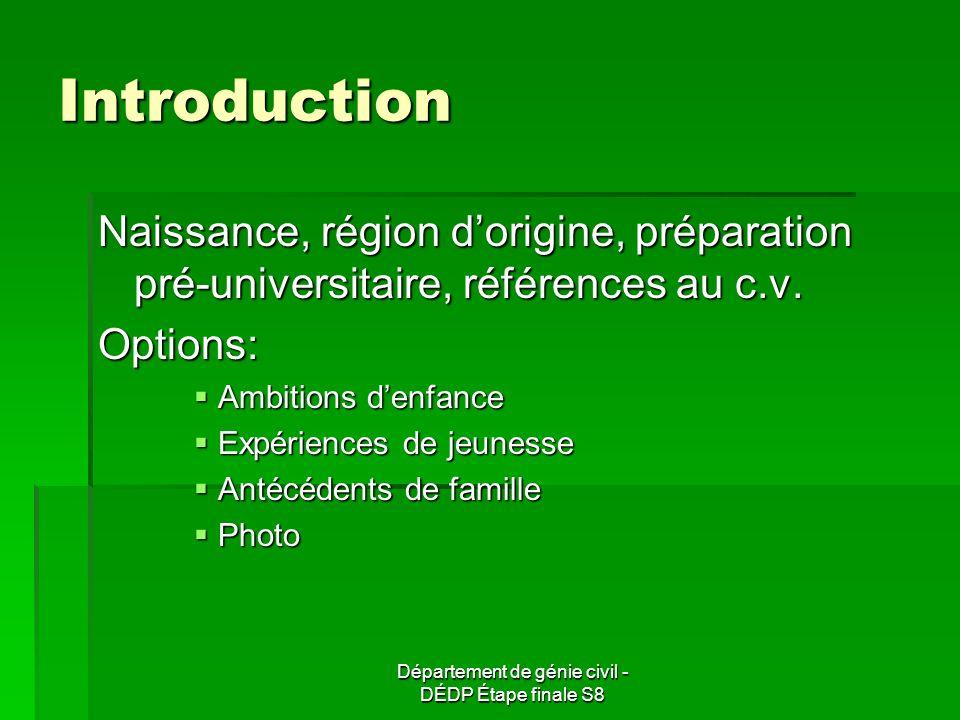 Département de génie civil - DÉDP Étape finale S8 Introduction Naissance, région dorigine, préparation pré-universitaire, références au c.v.